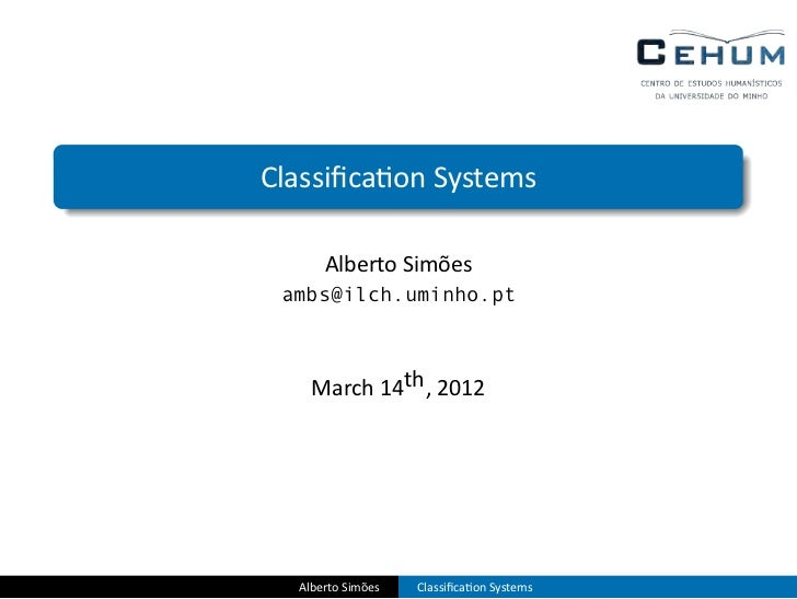 ..    Classifica on Systems          Alberto Simões     ambs@ilch.uminho.pt        March 14th , 2012      Alberto Simões   ...