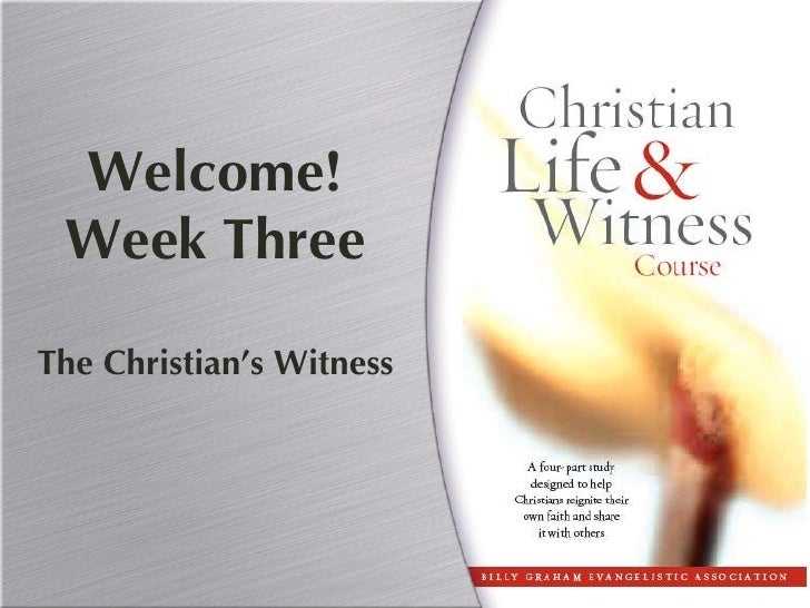 Welcome! Week Three The Christian's Witness