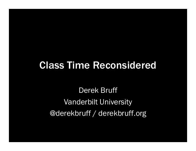 Class Time Reconsidered Derek Bruff Vanderbilt University @derekbruff / derekbruff.org