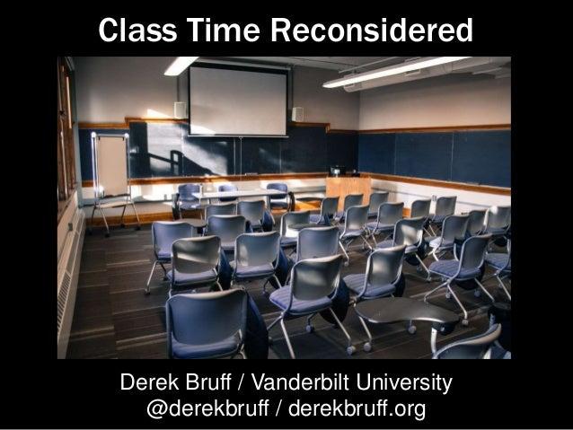 Class Time Reconsidered Derek Bruff / Vanderbilt University @derekbruff / derekbruff.org