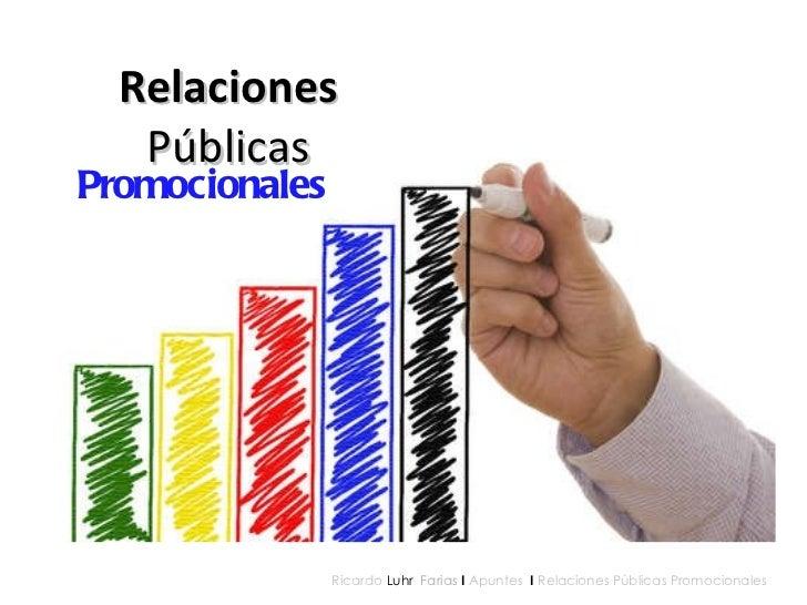 Relaciones  Públicas Promocionales Ricardo  Luhr  Farias   I  Apuntes  I  Relaciones Públicas Promocionales