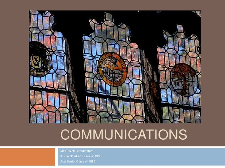CLASS COMMUNICATIONS<br />MHC Web Coordinators<br />Kristin Stueber, Class of 1965<br />Ada Szeto, Class of 1985<br />