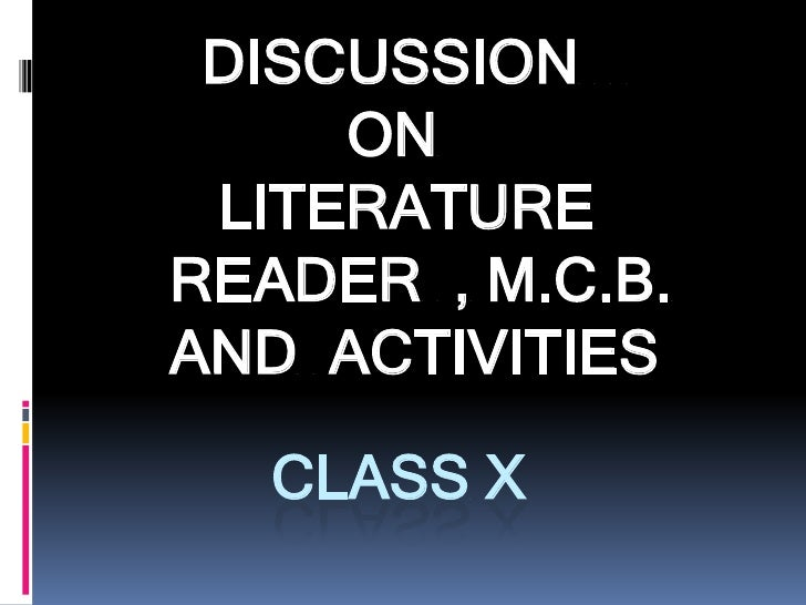 DISCUSSION     ON LITERATUREREADER , M.C.B.AND ACTIVITIES   CLASS X