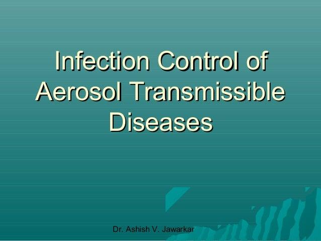 Infection Control of Aerosol Transmissible Diseases  Dr. Ashish V. Jawarkar