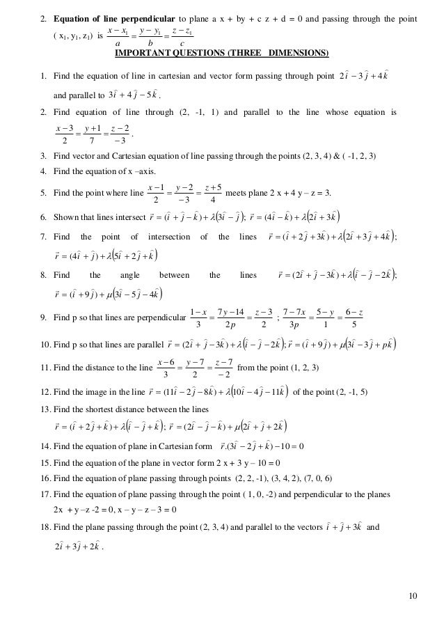 10 2. Equation of line perpendicular to plane a x + by + c z + d = 0 and passing through the point ( x1, y1, z1) is c zz b...