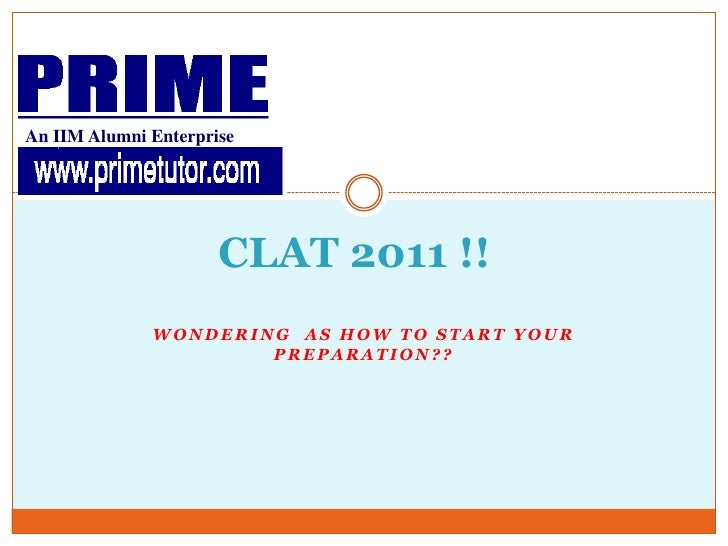 An IIM Alumni Enterprise<br />CLAT 2011 !!	<br />Wondering  as how to start your preparation??<br />