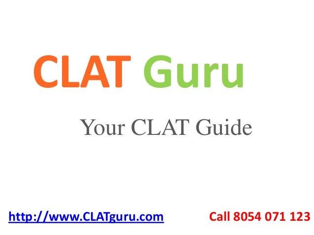 Your CLAT Guide CLAT Guru http://www.CLATguru.com Call 8054 071 123