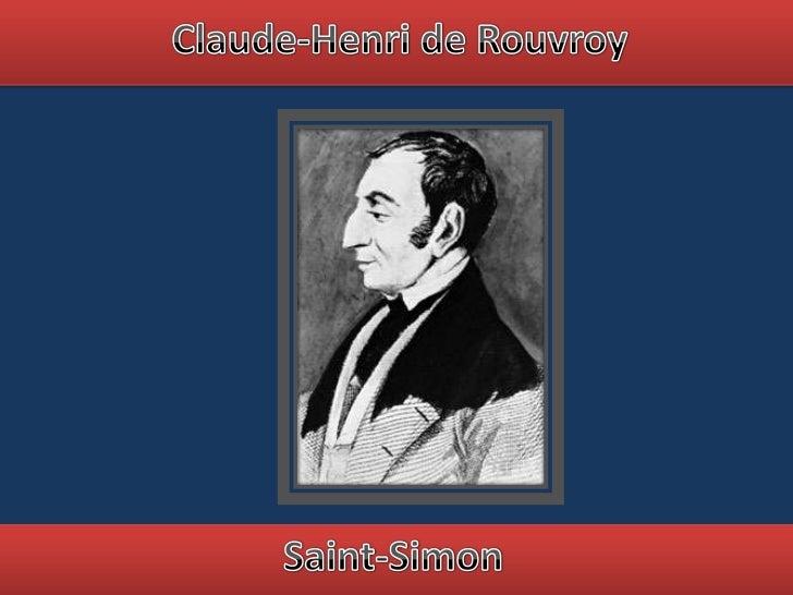 Claude Henri Saint-Simon (1760-1825) pertencia a uma famíliaaristocrata, embora seus pais não fossem muito ricos. Mesmo as...
