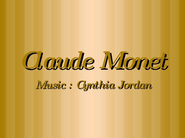 Claude Monet Music : Cynthia Jordan