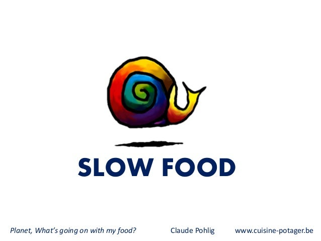 SLOW FOOD Planet, What's going on with my food? Claude Pohlig www.cuisine-potager.be
