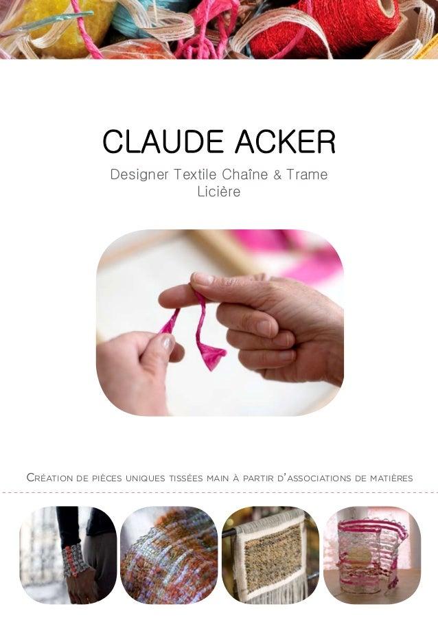 Création de pièces uniques tissées main à partir d'associations de matières CLAUDE ACKER Designer Textile Chaîne & Trame L...