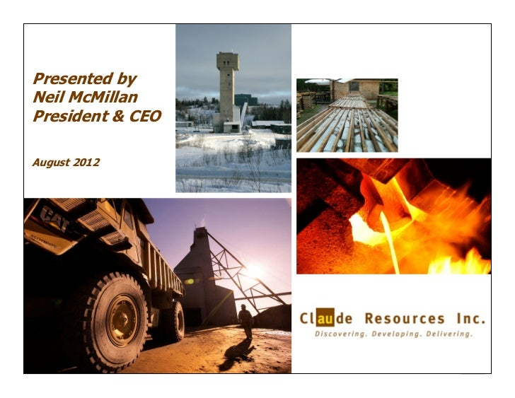 Presented byNeil McMillanPresident & CEOAugust 2012                  1