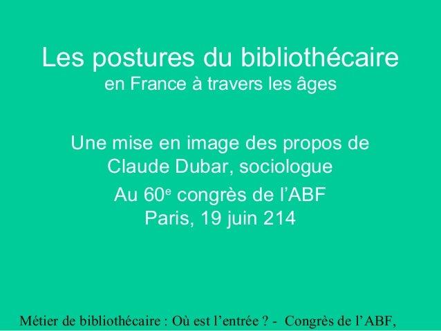 Métier de bibliothécaire : Où est l'entrée ? - Congrès de l'ABF, Les postures du bibliothécaire en France à travers les âg...