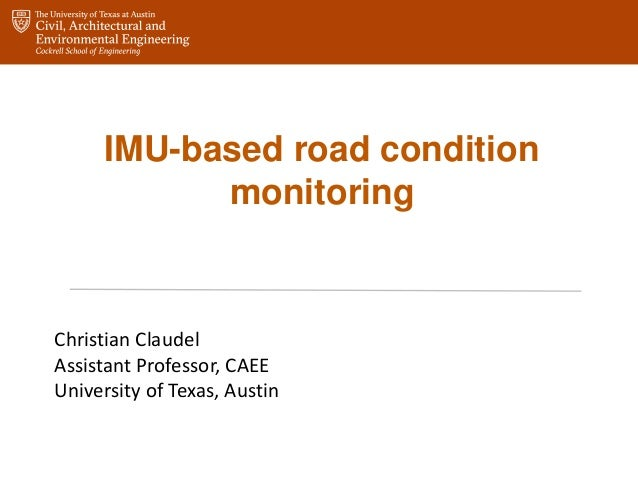 IMU-based road condition monitoring Christian Claudel Assistant Professor, CAEE University of Texas, Austin