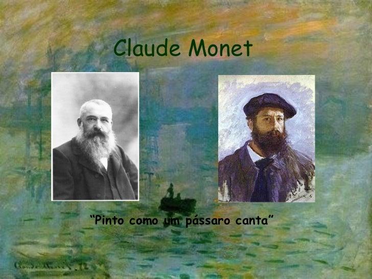 """Claude Monet """" Pinto como um pássaro canta"""""""