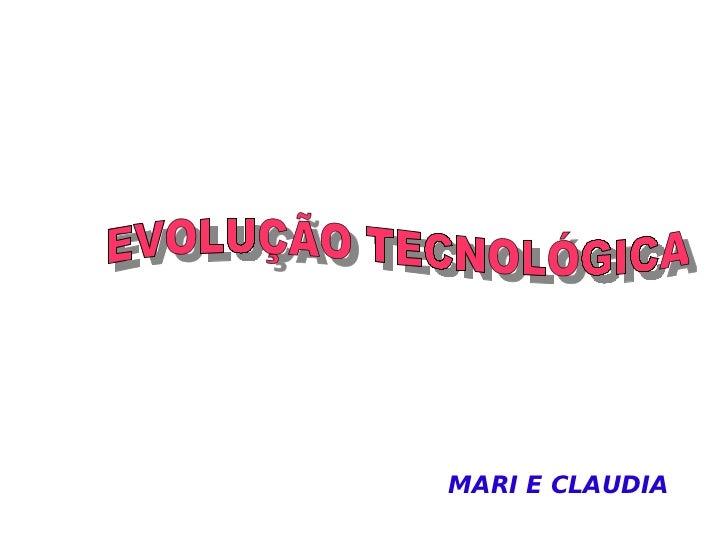 MARI E CLAUDIA EVOLUÇÃO TECNOLÓGICA