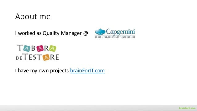 About me brainforit.com I worked as Quality Manager @ I have my own projects brainForIT.com
