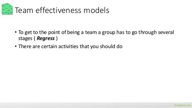 Team effectiveness models • To get to the point of being a team a group has to go through several stages ( Regress ) • The...