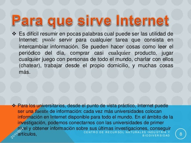  Es difícil resumir en pocas palabras cual puede ser las utilidad de Internet: puede servir para cualquier tarea que cons...