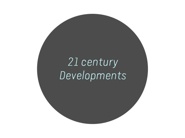 21 century Developments
