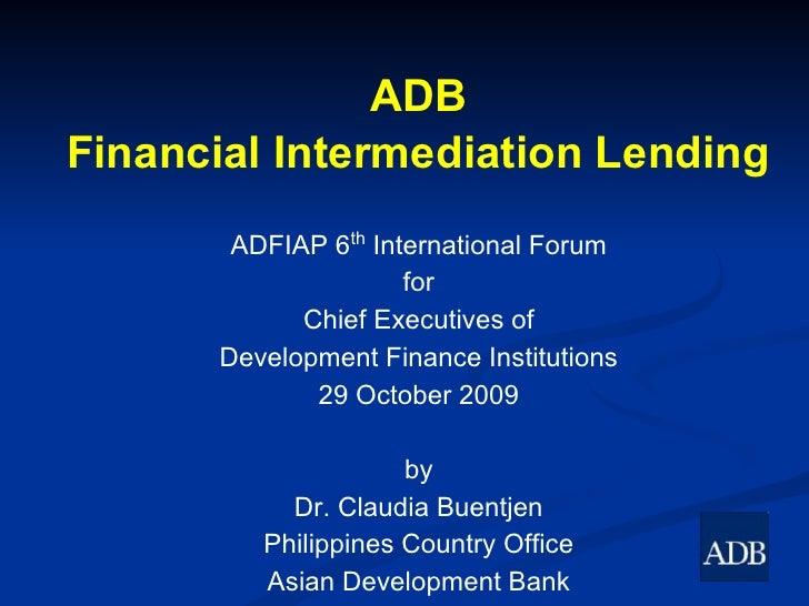 ADB Financial Intermediation Lending        ADFIAP 6th International Forum                      for             Chief Exec...
