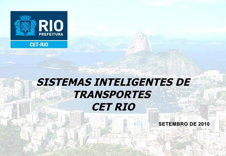 SISTEMAS INTELIGENTES DE TRANSPORTES  CET RIO MAIO DE 2010 SISTEMAS INTELIGENTES DE TRANSPORTES  CET RIO SETEMBRO DE 2010
