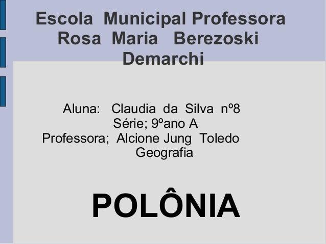Escola Municipal Professora Rosa Maria Berezoski Demarchi Aluna: Claudia da Silva nº8 Série; 9ºano A Professora; Alcione J...