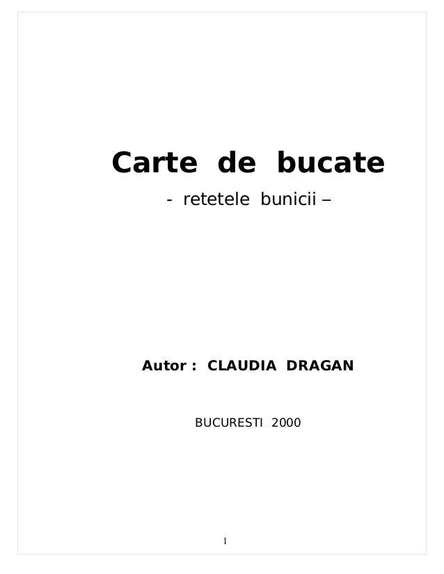 Carte de bucate   - retetele bunicii – Autor : CLAUDIA DRAGAN      BUCURESTI 2000         1
