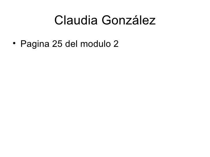 Claudia González• Pagina 25 del modulo 2