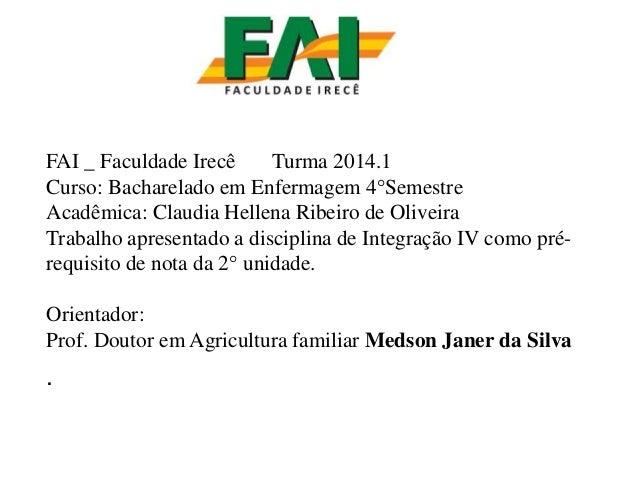 FAI _ Faculdade Irecê Turma 2014.1 Curso: Bacharelado em Enfermagem 4°Semestre Acadêmica: Claudia Hellena Ribeiro de Olive...