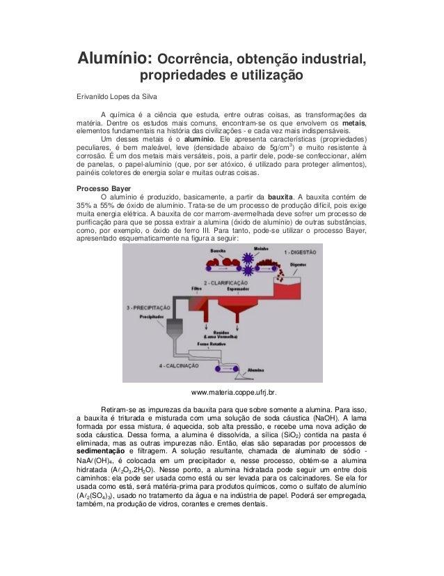 Alumínio: Ocorrência, obtenção industrial, propriedades e utilização Erivanildo Lopes da Silva A química é a ciência que e...