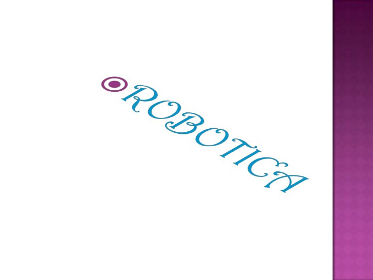  La robótica es la rama de la tecnología diferenciada de la telecomunicación (cuya función es cubrir todas las formas de ...