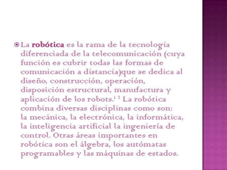 """ Lahistoria de la robótica va unida a la construcción de """"artefactos"""", que trataban de materializar el deseo humano de cr..."""
