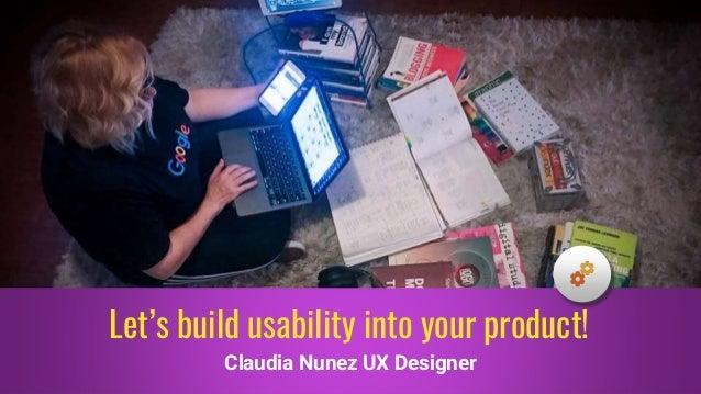 Claudia Nunez UX Designer Let's build usability into your product!