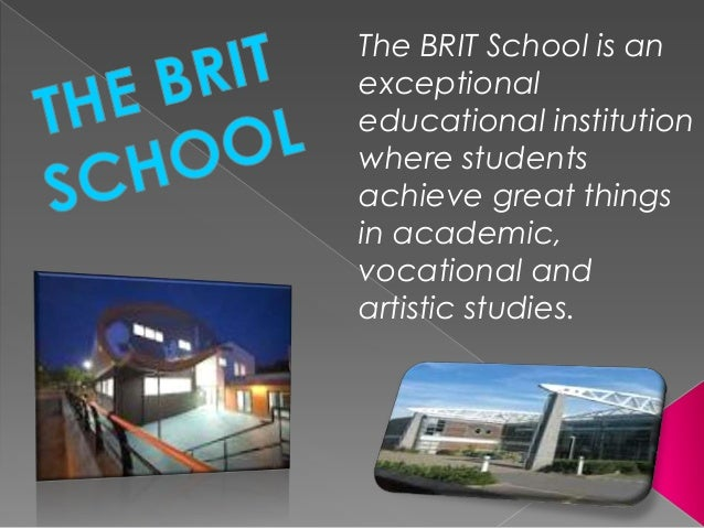 The BRIT School is an exceptional educational institution where students achieve great things in academic, vocational and ...