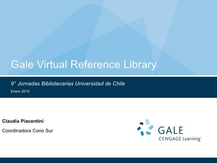 Gale Virtual Reference Library 9° Jornadas Bibliotecarias Universidad de Chile Enero 2010 Claudia Piacentini Coordinadora ...