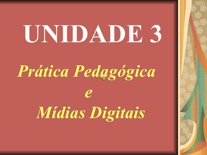 UNIDADE 3 Prática Pedagógica  e Mídias Digitais