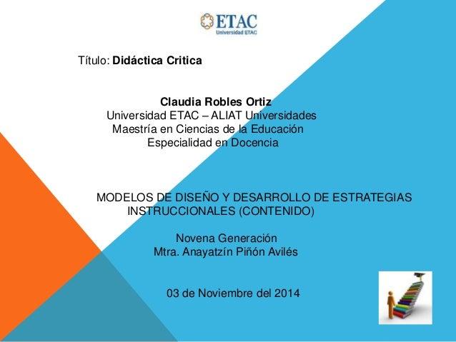 Título: Didáctica Critica Claudia Robles Ortiz Universidad ETAC – ALIAT Universidades Maestría en Ciencias de la Educación...