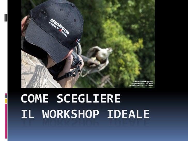 COME SCEGLIEREIL WORKSHOP IDEALE