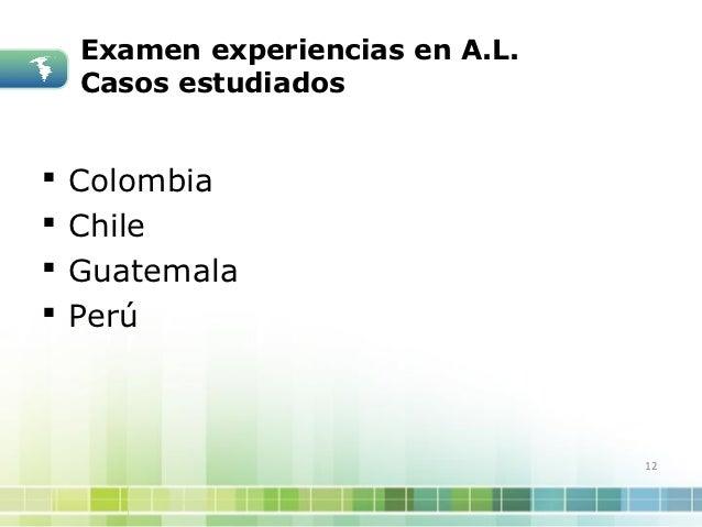 Examen experiencias en A.L.    Casos estudiados   Colombia   Chile   Guatemala   Perú                                 ...
