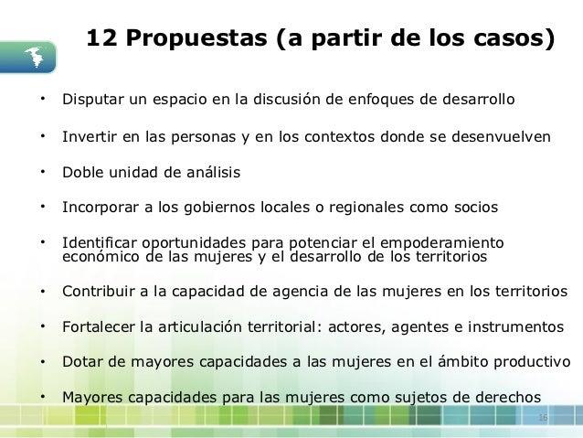 12 Propuestas (a partir de los casos)•   Disputar un espacio en la discusión de enfoques de desarrollo•   Invertir en las ...