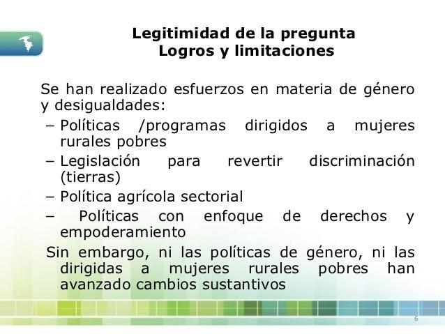 Legitimidad de la pregunta               Logros y limitacionesSe han realizado esfuerzos en materia de géneroy desigualdad...