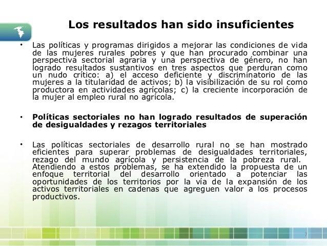 Los resultados han sido insuficientes•   Las políticas y programas dirigidos a mejorar las condiciones de vida    de las m...