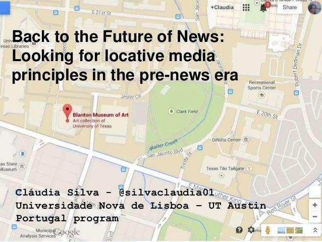 Cláudia Silva - @silvaclaudia01 Universidade Nova de Lisboa – UT Austin Portugal program Back to the Future of News: Looki...