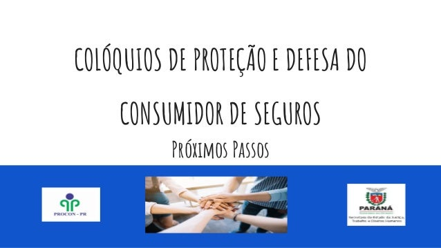 COL�QUIOS DE PROTE��O E DEFESA DO CONSUMIDOR DE SEGUROS Pr�ximos Passos