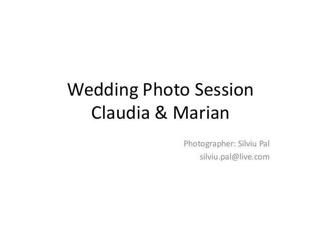 Wedding Photo Session  Claudia & Marian             Photographer: Silviu Pal                 silviu.pal@live.com