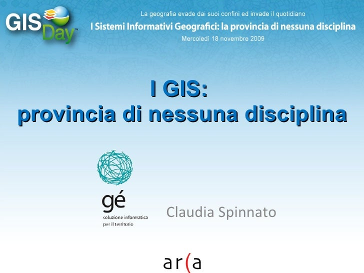 I GIS:  provincia di nessuna disciplina Claudia Spinnato