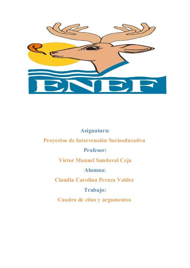 Asignatura: Proyectos de Intervención Socioeducativa Profesor: Víctor Manuel Sandoval Ceja Alumna: Claudia Carolina Peraza...
