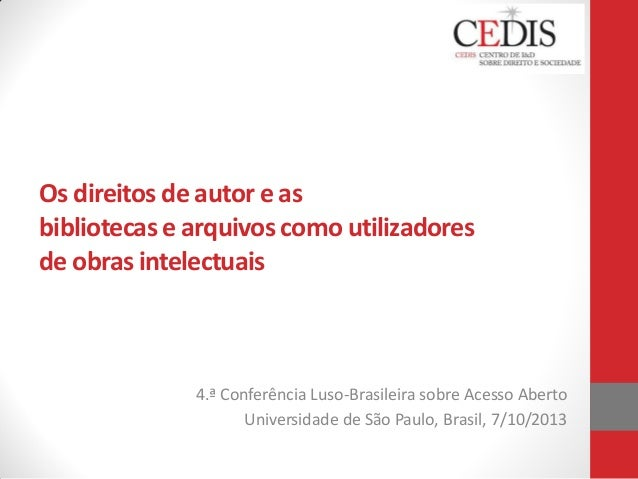 Os direitos de autor e as bibliotecas e arquivos como utilizadores de obras intelectuais  4.ª Conferência Luso-Brasileira ...