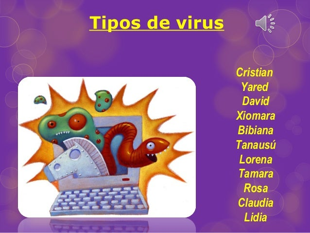 Tipos de virusCristianYaredDavidXiomaraBibianaTanausúLorenaTamaraRosaClaudiaLidia